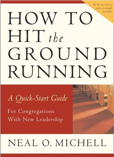 How to Hit the Ground Running: A Quick Start Guide for Congregations with New Leadership 9780898694758