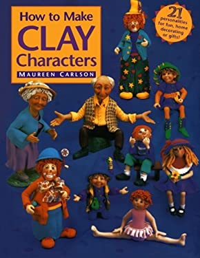 How to Make Clay Characters How to Make Clay Characters 9780891347217