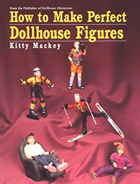How to Make Perfect Dollhouse Figures 9780890243411