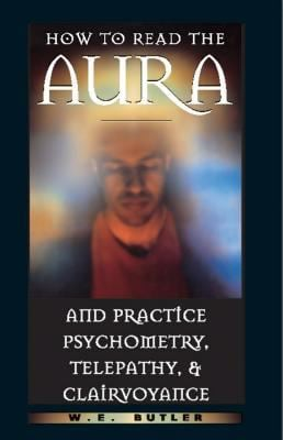 How to Read the Aura and Practice Psychometry, Telepathy, and Clairvoyance 9780892817054
