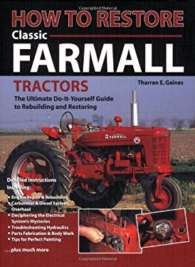 How to Restore Classic Farmall: The Ultimate Do-It-Yourself Guide to Rebuilding and Restoring