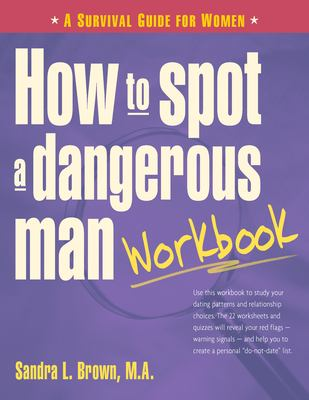 How to Spot a Dangerous Man Workbook: A Survival Guide for Women 9780897934527
