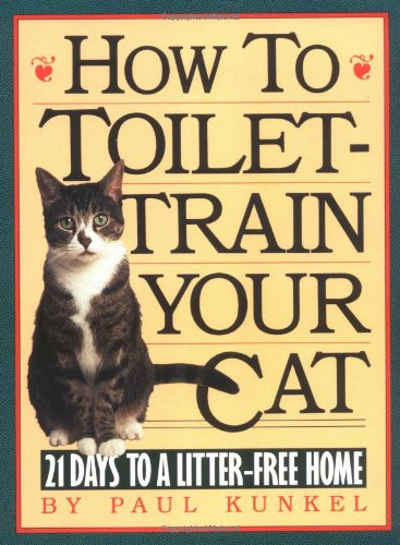 How to Toilet-Train Your Cat: 21 Days to a Litter-Free Home 9780894808289