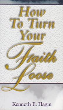 How to Turn Your Faith Loose 9780892760077