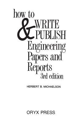 How to Write and Publish Engineering Papers and Reports: Third Edition 9780897746502