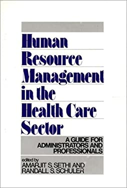 Human Resource Management in the Health Care Sector: A Guide for Administrators and Professionals 9780899302010