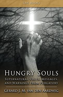 Hungry Souls: Supernatural Visits, Messages, and Warnings from Purgatory 9780895558992