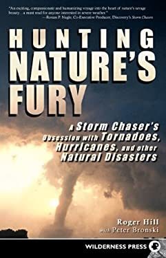 Hunting Nature's Fury: A Storm Chaser's Obsession with Tornadoes, Hurricanes, and Other Natural Disasters 9780899975115