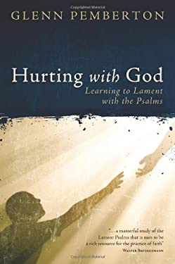 Hurting with God: Learning to Lament with the Psalms 9780891124009
