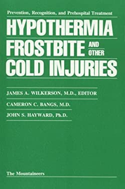 Hypothermia Frostbite, and Other Cold Injuries: Prevention, Recognition, Prehospital Treatment 9780898860245