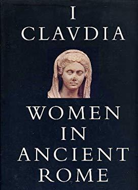 I, Claudia: Women in Ancient Rome 9780894670756