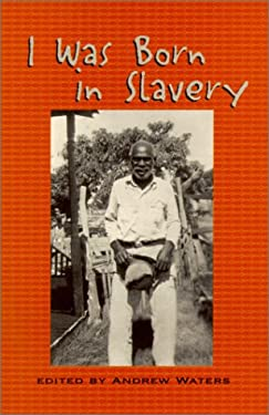 I Was Born in Slavery: Personal Accounts of Slavery in Texas 9780895872746