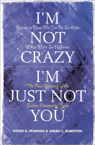 I'm Not Crazy, I'm Just Not You: The Real Meaning of the Sixteen Personality Types 9780891060963