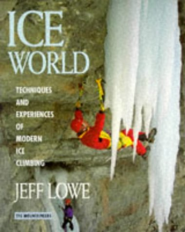 Ice World: Techniques and Experiences of Modern Ice Climbing 9780898864465