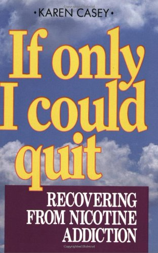 If Only I Could Quit: Recovering from Nicotine Addiction 9780894864384
