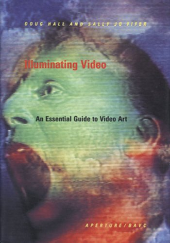 Illuminating Video: An Essential Guide to Video Art 9780893813901