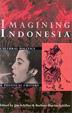 Imagining Indonesia: Cultural Politics and Political Culture 9780896801905