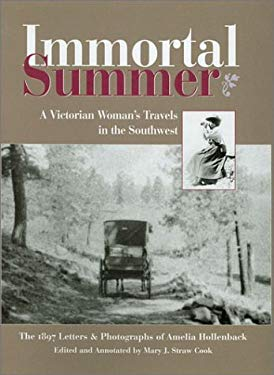 Immortal Summer: A Victorian Woman's Travels in the Southwest: The 1897 Letters & Photographs of Amelia Hollenback 9780890134023