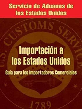 Importacion a Los Estados Unidos: Guia Para Los Importadores Comerciales 9780894992155