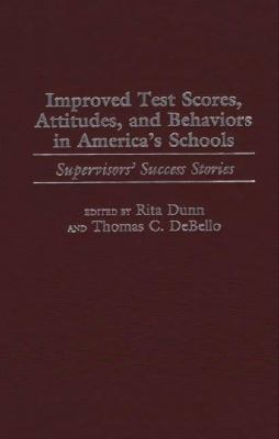 Improved Test Scores, Attitudes, and Behaviors in America's Schools: Supervisors' Success Stories 9780897896870