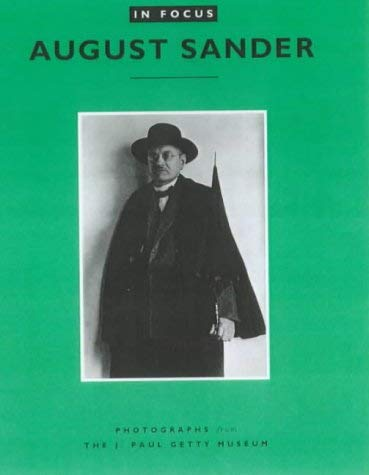 In Focus: August Sander: Photographs from the J. Paul Getty Museum 9780892365678