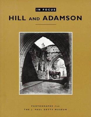 In Focus: Hill and Adamson: Photographs from the J. Paul Getty Museum 9780892365401