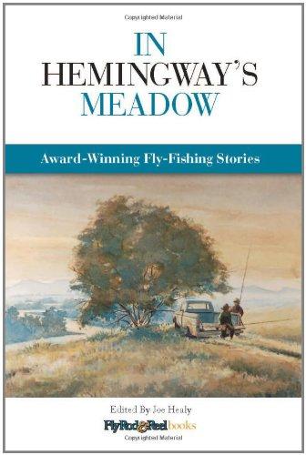 In Hemingway's Meadow: Award-Winning Fly-Fishing Stories