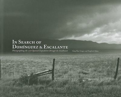 In Search of Dominguez & Escalante: Photographing the 1776 Spanish Expedition Through the Southwest 9780890135297