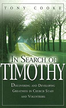 In Search of Timothy: Discovering and Developing Greatness in Church Staff and Voluteers 9780892769735