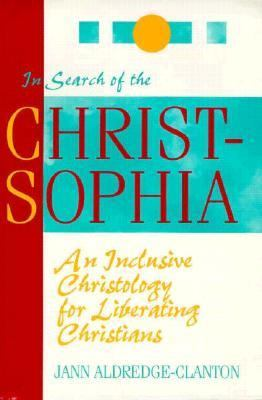 In Search of the Christ-Sophia: An Inclusive Christology for Liberating Christians 9780896226296