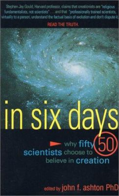 In Six Days: Why Fifty Scientists Choose to Believe in Creation 9780890513415