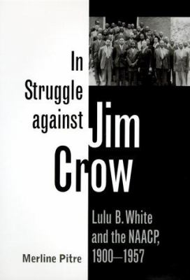In Struggle Against Jim Crow: Lulu B. White and the NAACP, 1900-1957 9780890968697