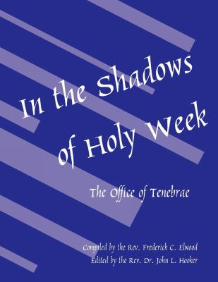 In the Shadows of Holy Week: The Office of Tenebrae 9780898692600