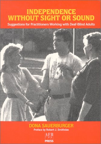 Independence Without Sight or Sound: Suggestions for Practioners Working with Deaf-Blind Adults 9780891282464