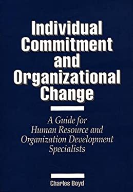 Individual Commitment and Organizational Change: A Guide for Human Resource and Organization Development Specialists 9780899306414