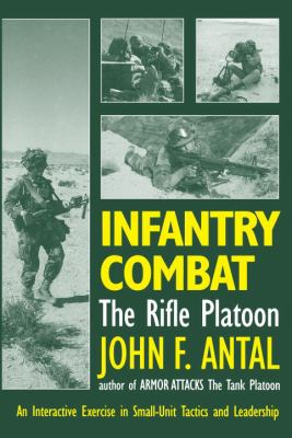 Infantry Combat: The Rifle Platoon: An Interactive Exercise in Small-Unit Tactics and Leadership 9780891415367