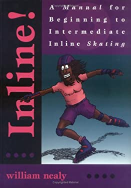 Inline!: A Manual for Beginning to Intermediate Inline Skating 9780897322744