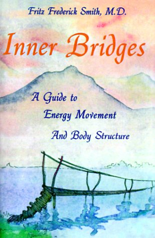Inner Bridges: A Guide to Energy Movement and Body Structure 9780893340865