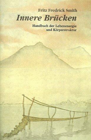 Innere Brucken: Handbuch Der Lebensenergie Und Korperstruktur = Inner Bridges 9780893343019