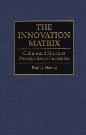 The Innovation Matrix: Culture and Structure Prerequisites to Innovation 9780899309330