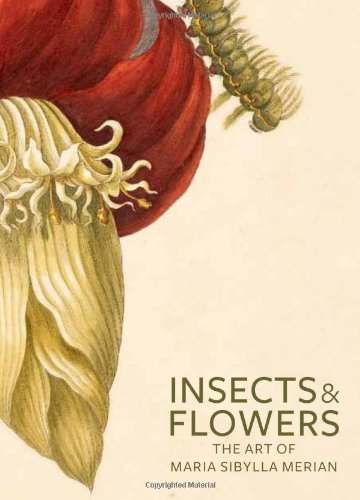 Insects & Flowers: The Art of Maria Sibylla Merian 9780892369294