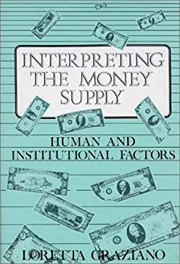 Interpreting the Money Supply: Human and Institutional Factors 9780899301518