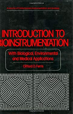Introduction to Bioinstrumentation: With Biological, Environmental, and Medical Applications 9780896030008