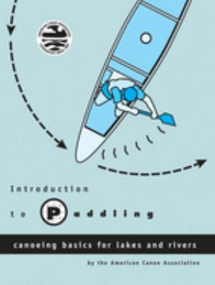 Introduction to Paddling: Canoeing Basics for Lakes and Rivers 9780897322027