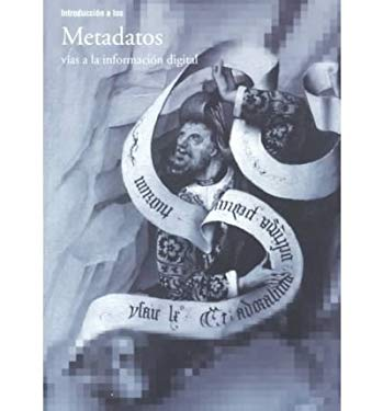 Introducci N a Los Metadatos: V as a la Informaci N Digital 9780892365357