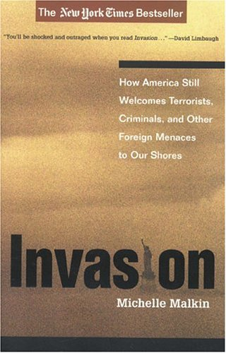 Invasion: How America Still Welcomes Terrorists, Criminals, and Other Foreign Menaces to Our Shores 9780895260758