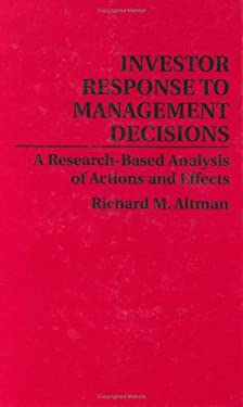Investor Response to Management Decisions: A Research-Based Analysis of Actions and Effects 9780899304489