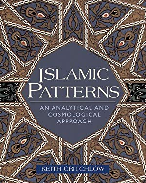 Islamic Patterns: An Analytical and Cosmological Approach 9780892818037
