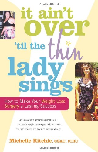 It Ain't Over 'Til the Thin Lady Sings: How to Make Your Weight Loss Surgery a Lasting Success 9780897934916