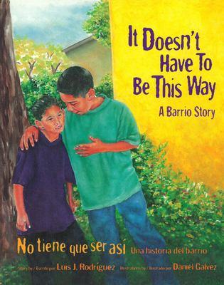 It Doesn't Have to Be This Way/No Tiene Que Ser Asi: A Barrio Story/Una Historia del Barrio 9780892392032